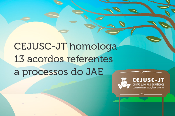CEJUSC homologa 13 acordos referentes a processos do JAE